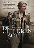 Cover image for The Children Act / FilmNation Entertainment and BBC Films present ; producer, Duncan Kenworthy ; writer, Ian McEwan ; director, Richard Eyre.