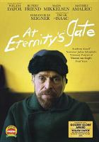 Cover image for At eternity's gate / CBS Films presents ; Riverstone Pictures/SPK Pictures/Rocket Science present ; a Rahway Road/Iconoclast production ; produced by Jon Kilik ; written by Jean-Claude Carrière, Julian Schnabel, Louise Kugelberg ; directed by Julian Schnabel.