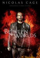 Cover image for Between worlds / Saban Films and Voltage Pictures present ; a Rise Up production ; produced by Eric Banoun, Maria Pulera, David Hillary ; written and directed by Maria Pulera.