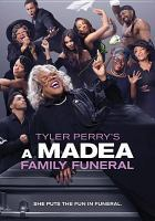 Cover image for A Madea family funeral / Lionsgate and Tyler Perry Studios present ; a Tyler Perry Studios/Lionsgate production ; producer, Mark E. Swinton, Will Areu, Ozzie Areu, Tyler Perry ; written, produced, and directed by Tyler Perry.
