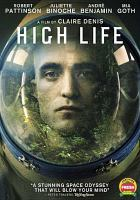 Cover image for High life / producers, Claudia Steffen, Christoph Friedel, Laurence Clerc, Olivier Thery Lapiney, Andrew Lauren ; writers, Claire Denis, Jean-Pol Farageau, Geoff Cox ; director, Claire Denis.