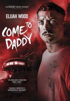 Cover image for Come to daddy / Saban Films and Tango Entertainment present ; directed by Ant Timpson ; written by Toby Harvard ; produced by Mette-Marie Kongsved, Laura Tunstall, Toby Harvard, Daniel Bekerman, Emma Slade, Katie Holly.