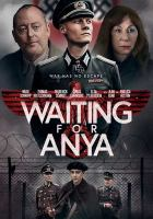 Cover image for Waiting for Anya / producers, Alan Latham, Phin Glynn ; writers, Tody Torlesse, Ben Cookson ; director, Ben Cookson.