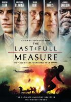 Cover image for The last full measure / Foresight Unlimited presents ; a Timothy Scott Bogart / Mark Damon production ; in association with Provocator ; SSS Entertainment and BCL Finance Group ; a film by Todd Robinson ; producer, Petr Jákl ; producers, Pen Densham, John Watson, Michael Bassick, Adi Cohen, Jordi Rediu, Sidney Sherman, Julian Adams, Lauren Selig, Louis Steyn, TJ Steyn ; produced by Shaun Sanghani, Nicholas Cafrtiz and Robert Reed Peterson, Mark Damon, Timothy Scott Bogart ; written and directed by Todd Robinson.