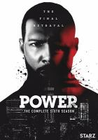 Cover image for Power. The complete sixth season / directed by David Rodriguez ; written by Courtney A. Kemp, Andre J. Ferguson ; produced by Gary Lennon [and 6 others].