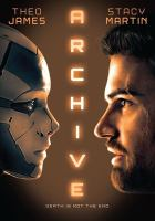 Cover image for Archive / produced by Philip Herd, Cora Palfrey, Theo James ; written and directed by Gavin Rothery.