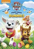 Cover image for PAW patrol. Pups save the bunnies / Spin Master Entertainment ; Nickelodeon Productions ; produced in association with TVOKids ; animation by Guru Studio.
