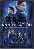 Cover image for Annihilation / written for the screen and directed by Alex Garland ; produced by Scott Rudin, Andrew Macdonald, Allon Reich, Eli Bush ; Paramount Pictures and Skydance present ; a Scott Rudin/DNA Films production.