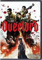 Cover image for Overlord / Paramount Pictures presents a Bad Robot production ; produced by J. J. Abrams, Lindsey Weber ; story by Billy Ray ; screenplay by Billy Ray and Mark L. Smith ; directed by Julius Avery.
