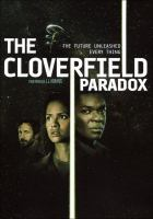 Cover image for The Cloverfield paradox / Netflix and Paramount Pictures present ; a Bad Robot production ; produced by J. J. Abrams, Lindsey Weber ; story by Oren Uziel and Doug Jung ; screenplay by Oren Uziel ; directed by Julius Onah.