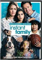 Cover image for Instant family / Paramount Pictures presents ; a Closest to the Hole/Leverage Entertainment/Two Grown Men production ; a Sean Anders film ; produced by Mark Wahlberg, Stephen Levinson, Sean Anders, John Morris, Marc Evans ; written by Sean Anders & John Morris ; directed by Sean Anders.