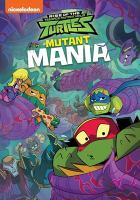 Cover image for Teenage Mutant Ninja Turtles. Rise of the Teenage Mutant Ninja Turtles. Mutant mania / Nickelodeon.