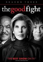 Cover image for The good fight. Season three / created by Robert King & Michelle King and Phil Alden Robinson ; Scott Free ; King Size Productions ; CBS All Access Originals ; CBS Television Studios.