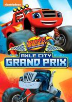 Cover image for Blaze and the monster machines. Axle City grand prix / Nickelodeon.