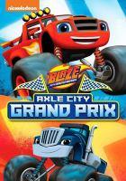 Imagen de portada para Blaze and the monster machines. Axle City grand prix / Nickelodeon.