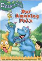Cover image for Dragon tales. Our amazing pets!.