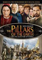 Cover image for The pillars of the Earth / Tandem Communications, Muse Entertainment ; in association with Scott Free Films present ; produced by John Ryan ; written for television by John Pielmeier ; directed by Sergio Mimica-Gezzan.