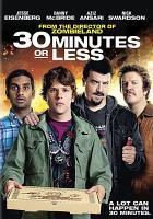 Cover image for 30 minutes or less / director, Ruben Fleischer ; story by Michael Diliberti, Matthew Sullivan ; producers, Stuart Cornfield, Jeremy Kramer, Ben Stiller.