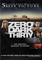 Cover image for Zero dark thirty / Columbia Pictures presents ; First Light ; Annapurna Pictures ; producers, Mark Boal, Kathryn Bigelow, Megan Ellison ; screenplay, Mark Boal ; director, Kathryn Bigelow.