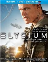 Cover image for Elysium [BLU-RAY] / Tristar Pictures presents in association with Media Rights Capital, a QED International/Alphacore/Kinberg Genre production ; produced by Bill Block, Neill Blomkamp, Simon Kinberg ; written and directed by Neill Blomkamp.