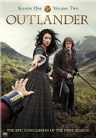 Cover image for Outlander. Season one, volume two / produced by David Brown, producer, Matthew B. Roberts ; executive producer, Ronald D. Moore ; developed by Ronald D. Moore ; Left Bank Pictures ; Story Mining & Supply Co. ; Tall Ship Productions ; Sony Pictures Television.