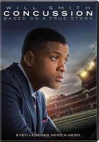 Cover image for Concussion / Columbia Pictures presents ; in association with LStar Capital and Village Roadshow Pictures ; a Scott Free/Shuman Company/Cara Films/Cantillion Company production ; produced by Ridley Scott, Giannina Scott, David Wolthoff, Larry Shuman, Elizabeth Cantillon ; written and directed by Peter Landesman.