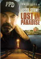 Cover image for Jesse Stone. Lost in paradise / Brandman Productions, Inc., TWS Productions II, Inc. and Sony Pictures Television present ; produced by Steven Brandman ; co-producer Robert Harmon ; written by Tom Selleck & Michael Brandman ; directed by Robert Harmon.