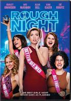 Cover image for Rough night / Columbia Pictures presents in association with LStar Capital ; a Matt Tolmach, Paulilu production ; produced by Matt Tolmach, Lucia Aniello, Paul W. Downs, Dave Becky ; written by Lucia Aniello & Paul W. Downs ; directed by Lucia Aniello.