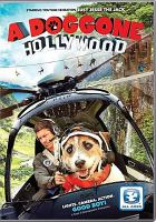 Cover image for A doggone Hollywood / Vision Films and Team 5 Entertainment ; produced by Alexia Cirino ; producers, Chuck Cirino, Patrick Graudi, Tony Randel ; written and directed by Jim Wynorski.