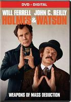 Cover image for Holmes & Watson / Columbia Pictures presents ; in assocaition with Mimran Schur Pictures ; a Gary Sanchez/Mosaic production ; produced by Will Ferrell, Adam McKay, Jimmy Miller, Clayton Townsend ; written and directed by Etan Cohen.