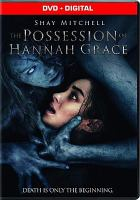 Cover image for The possession of Hannah Grace / Screen Gems presents ; a Broken Road production ; written by Brian Sieve ; produced by Todd Garner, Sean Robins ; directed by Diederik Van Rooijen.