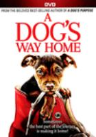 Cover image for A dog's way home / Columbia Pictures presents ; produced by Gavin Polone ; screenplay by W. Bruce Cameron & Cathryn Michon ; directed by Charles Martin Smith.