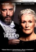 Cover image for The wife / Silver Reel presents a Meta Film London/Anonymous Content production ; producers, Peter Gustfafsson [and 4 others] ; director, Björn Runge ; writer, Jane Anderson.
