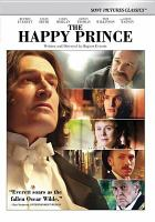 Cover image for The happy prince / a Sony Pictures Classics Release of a BBC Films presentation ; produced by Sébastien Delloye, Philipp Kreuzer, Jörg Schulze ; written and directed by Rupert Everett.