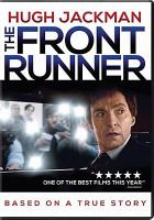 Cover image for The front runner / Columbia Pictures and Stage 6 Films present a Bron Studios/Right of Way production in association with Creative Wealth Media ; written by Matt Bai & Jay Carson & Jason Reitman ; produced by Jason Reitman, Helen Estabrook, Aaron L. Gilbert ; directed by Jason Reitman.