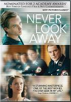 Cover image for Never look away / a Sony Pictures Classics release ; Beta Cinema presents a Pergamon Film, Wiedemann & Berg Film production ; a film by Florian Henckel von Donnersmarck ; producers, Jan Mojto, Quirin Berg, Max Wiedermann, Christiane Henckel von Donnersmarck.