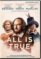 Cover image for All is true / a film by Kenneth Branagh ; written by Ben Elton ; produced by Ted Gagliano & Tamar Thomas ; produced & directed by Kenneth Branagh ; Sony Pictures Classics presents ; a TKBC production.