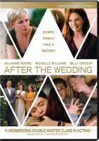 Cover image for After the wedding / a Sony Pictures Classics ; Ingenious Media, Riverstone Pictures & Rock Island Films present a Joel B. Michaels production ; written for the screen and directed by Bart Freundlich.