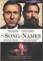 Cover image for The song of names / a Serendipity Point Films, Lyla Films, Ingenious Media, Hanway Films present ; in association with Bell Media Studios, Feel Films, Proton Cinema, Film House Germany ; a Robert Lantos, Lyse LaFontaine, Nick Hirschkorn production ; a François Girard film ; producers, Lyse Lafontaine, Nick Hirschkorn ; produced by Robert Lantos ; screenplay by Jeffrey Caine ; directed by François Girard.
