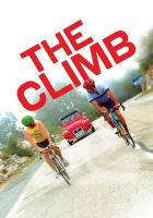 Cover image for The climb / Sony Pictures Classics and Topic present ; a Topic Studios and Watch This Ready production ; produced by Noah Lang, Michael Angelo Covino, Kyle Marvin ; written by Michael Angelo Covino, Kyle Marvin ; directed by Michael Angelo Covino.