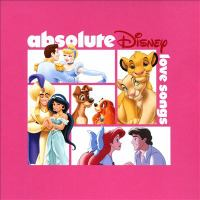 Cover image for Absolute Disney [sound recording] : love songs.