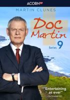 Cover image for Doc Martin. Series 9 / written by Jack Lothian, Ash Ditta, Julian Unthank, Andrew Rattenbury, Alastair Galbraith, Chris Reddy ; series created by Dominic Minghella ; produced by Philippa Braithwaite ; directed by Nigel Cole, Charlie Palmer ; Buffalo Pictures Production in association with Homerun Film Productions and Lytton Productions PLC.