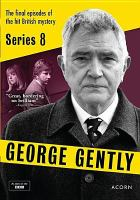 Cover image for George Gently. Series 8 / Company Pictures ; directors, Robert del Maestro, Bryn Higgins ; created for television by Peter Flannery.