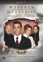 Cover image for Murdoch mysteries. Home for the holidays / director, T.W. Peacocke.