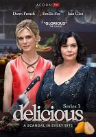 Cover image for Delicious. Series 3 / a Bandit Television production for Sky 1 ; directors, Robin Sheppard, Amit Gupta.