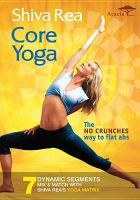 Cover image for Shiva Rea. Core yoga / Yoga, Tribe and Culture Productions ; director, James Wvinner ; producers, James Wvinner and Paul Eckstein.
