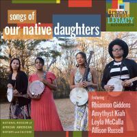 Cover image for Songs of our native daughters [sound recording] / featuring Rhiannon Giddens, Amythyst Kiah, Leyla McCalla, Allison Russell.