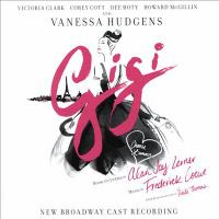Cover image for Gigi [sound recording] : new Broadway cast recording / book and lyrics by Alan Jay Lerner ; music by Frederick Loewe ; a new book adaptation by Heidi Thomas ; based on the novel by Colette.
