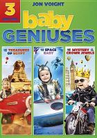 Cover image for Baby geniuses : 3 movies : Treasures of Egypt : The space baby : Mystery of the crown jewels.