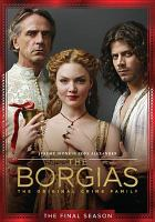 Cover image for The Borgias. The final season / Showtime presents in association with Take 5 Productions and Octagon Films ; created by Neil Jordan.